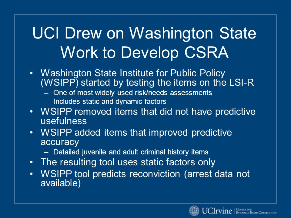 CSRA Uses Multiple Data Sources CDCR OBIS –Demographics –Return to custody outcomes DOJ Automated Criminal History ( Rap Sheets ) –Arrests –Convictions –Parole/probation violations Juvenile criminal history data not available (reliably) in California