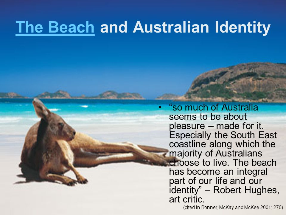 """The BeachThe Beach and Australian Identity """"so much of Australia seems to be about pleasure – made for it. Especially the South East coastline along w"""