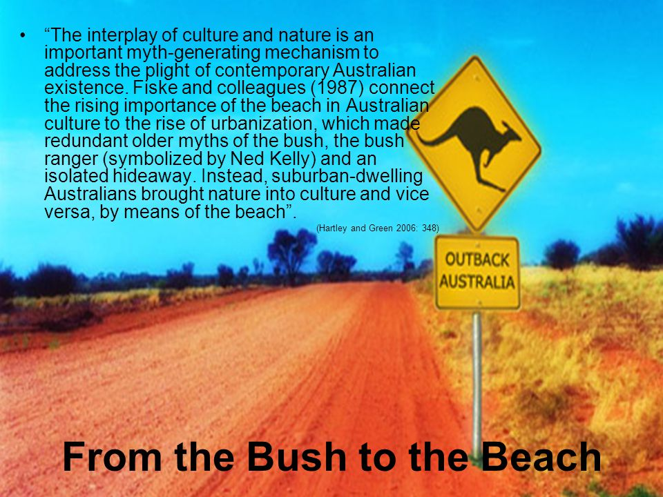 """From the Bush to the Beach """"The interplay of culture and nature is an important myth-generating mechanism to address the plight of contemporary Austra"""