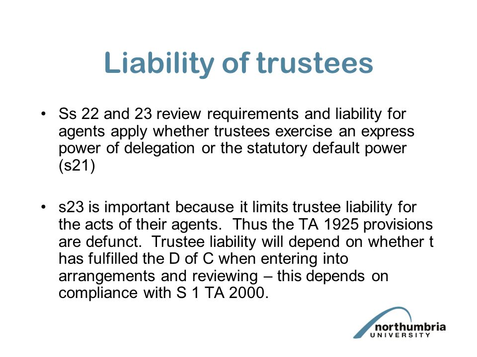 Liability of trustee S23 determines the question of liability for acts/defaults of the agent Liability for failure to comply with the soc applicable to him under Sch1, paragraph 3.