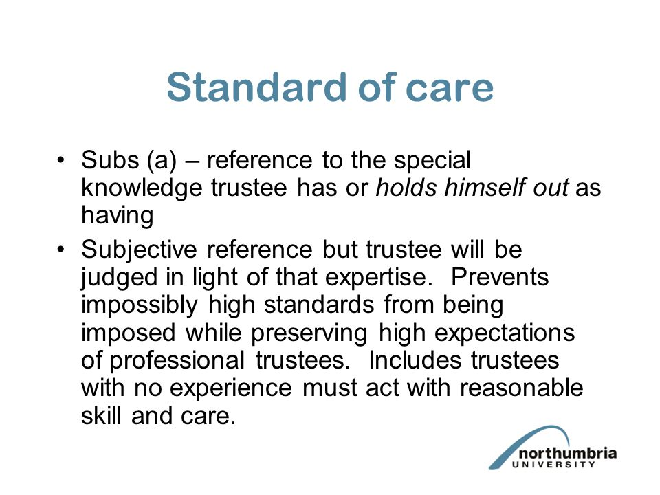 "What is the standard of care? Flexible so phrased in quite general terms: S1(1) ""such care and skill as is reasonable in the circumstances"" Allows nat"