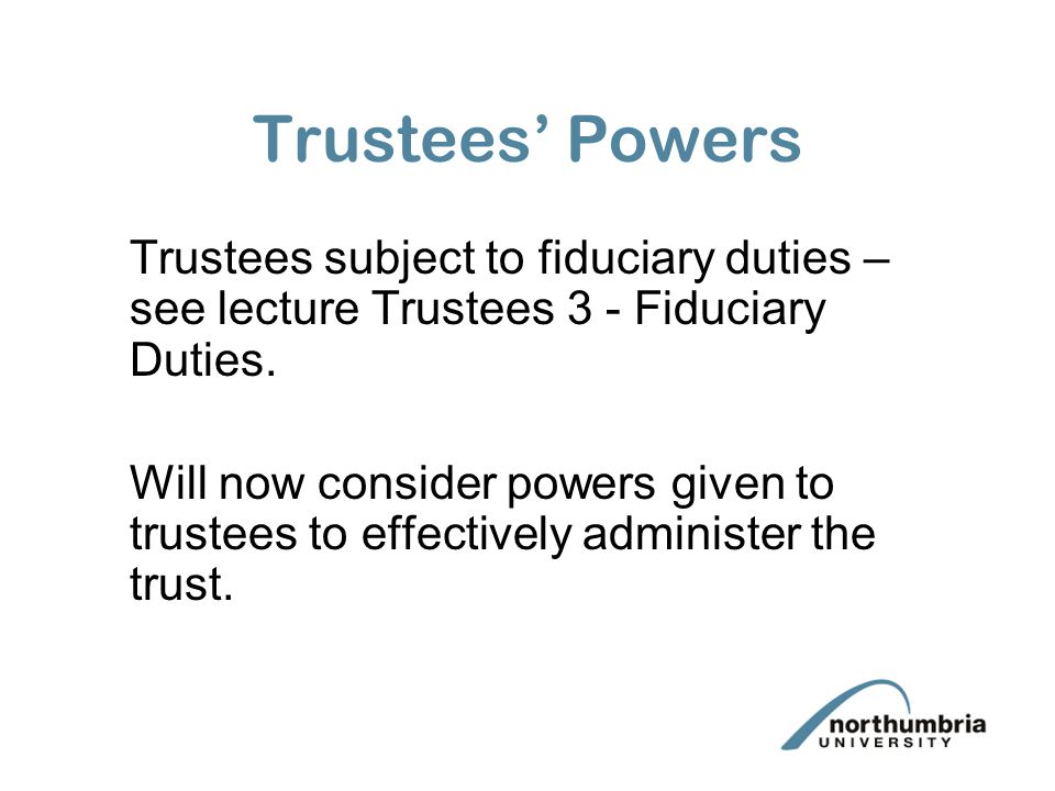 Other Powers Note position on liability on powers not granted under the Act but by the trust instrument or default powers granted by other statutes e.g.