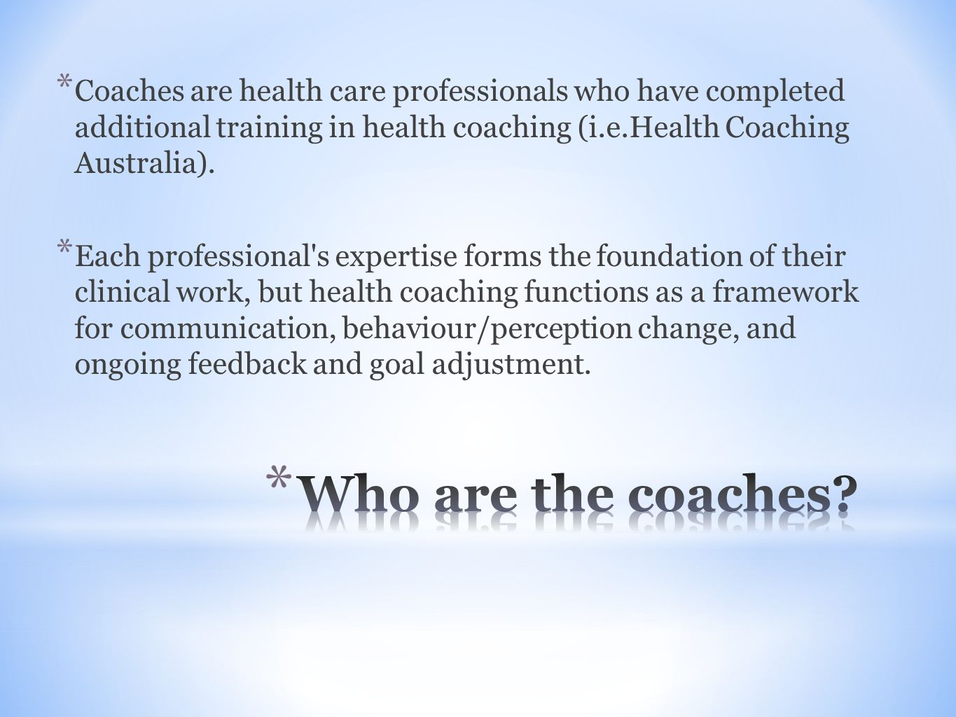 * Coaches are health care professionals who have completed additional training in health coaching (i.e.Health Coaching Australia).