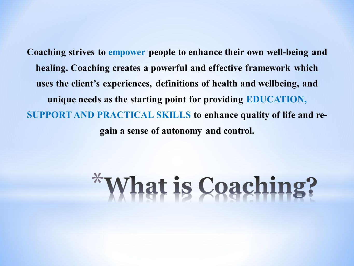 Coaching strives to empower people to enhance their own well-being and healing.