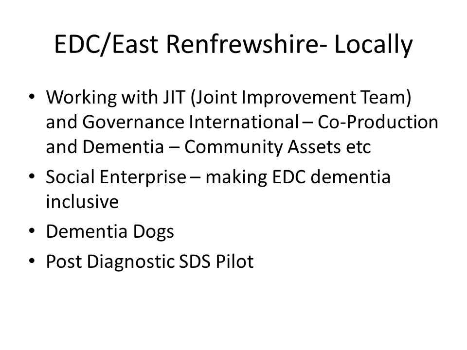 EDC/East Renfrewshire- Locally Working with JIT (Joint Improvement Team) and Governance International – Co-Production and Dementia – Community Assets
