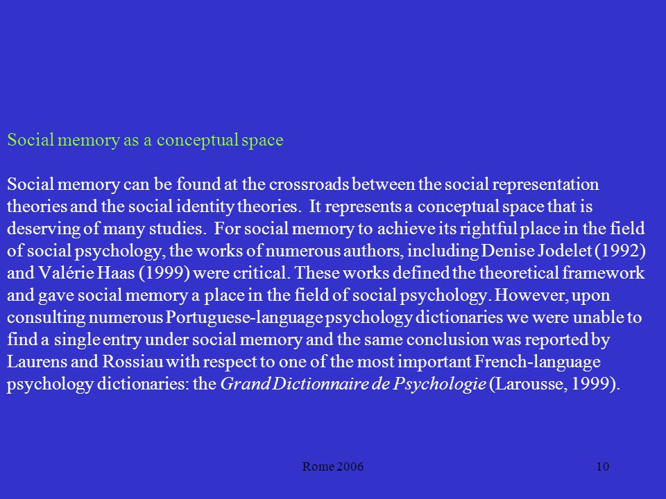 Rome 200610 Social memory as a conceptual space Social memory can be found at the crossroads between the social representation theories and the social identity theories.