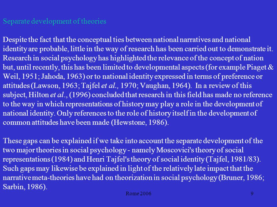 Rome 20069 Separate development of theories Despite the fact that the conceptual ties between national narratives and national identity are probable, little in the way of research has been carried out to demonstrate it.