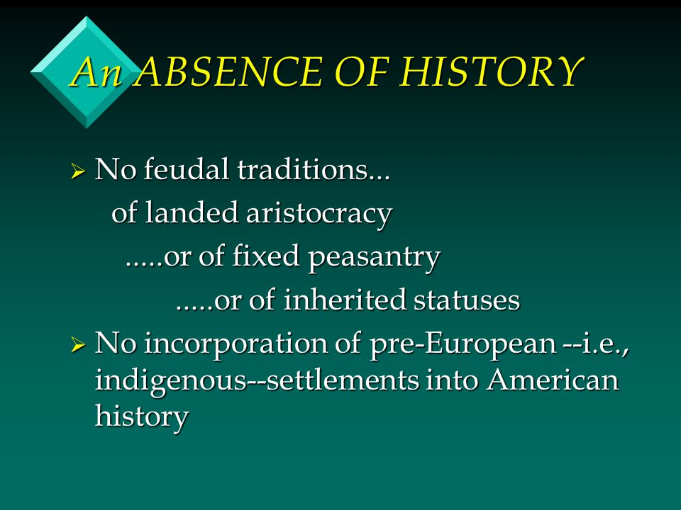 An ABSENCE OF HISTORY  No feudal traditions...