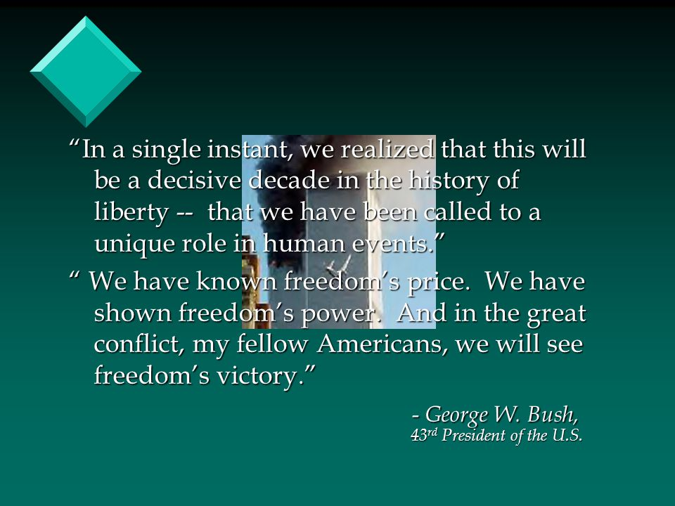 In a single instant, we realized that this will be a decisive decade in the history of liberty -- that we have been called to a unique role in human events. We have known freedom's price.