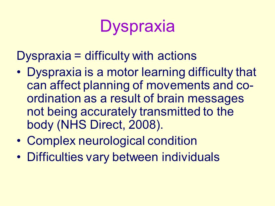 Dyspraxia Dyspraxia = difficulty with actions Dyspraxia is a motor learning difficulty that can affect planning of movements and co- ordination as a r