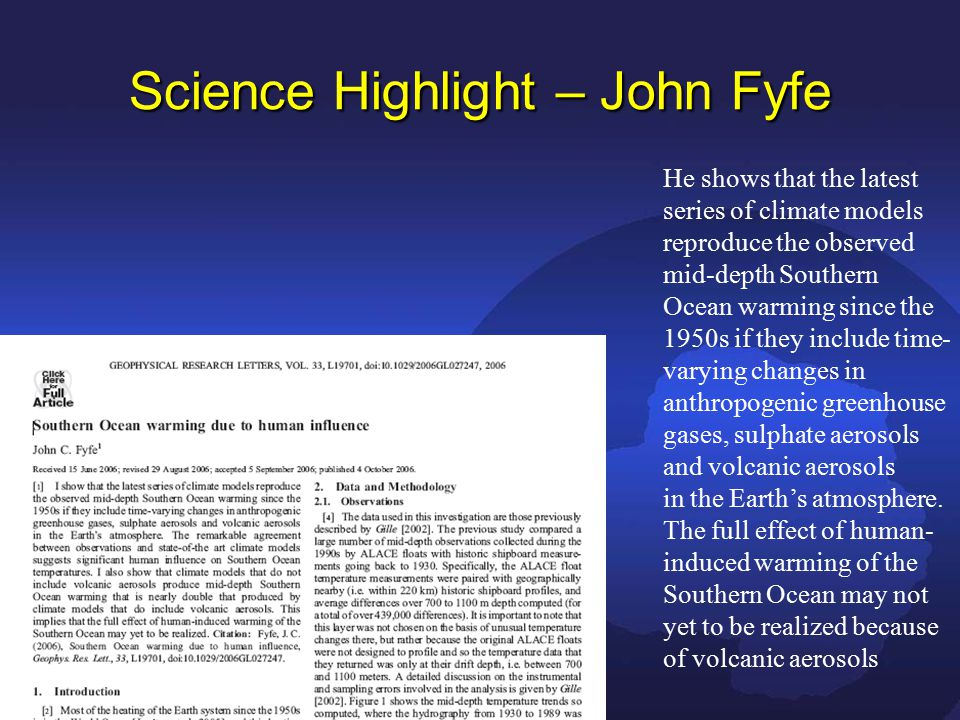 Science Highlight – John Fyfe He shows that the latest series of climate models reproduce the observed mid-depth Southern Ocean warming since the 1950s if they include time- varying changes in anthropogenic greenhouse gases, sulphate aerosols and volcanic aerosols in the Earth's atmosphere.