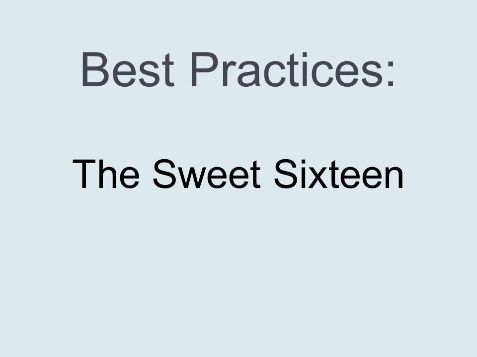 Best Practices: The Sweet Sixteen
