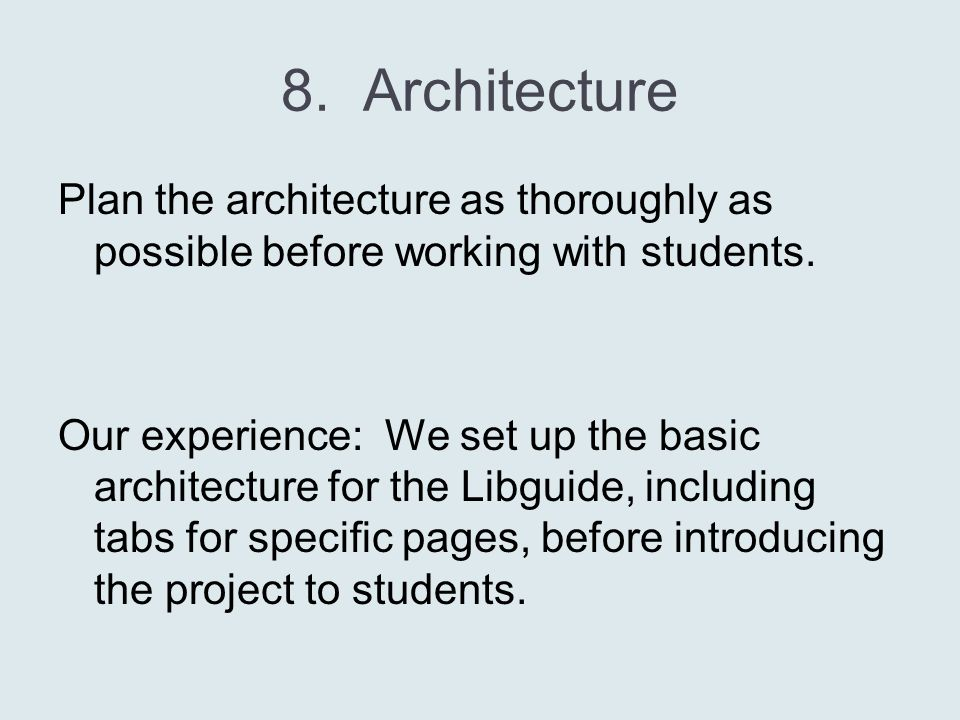 8.Architecture Plan the architecture as thoroughly as possible before working with students.