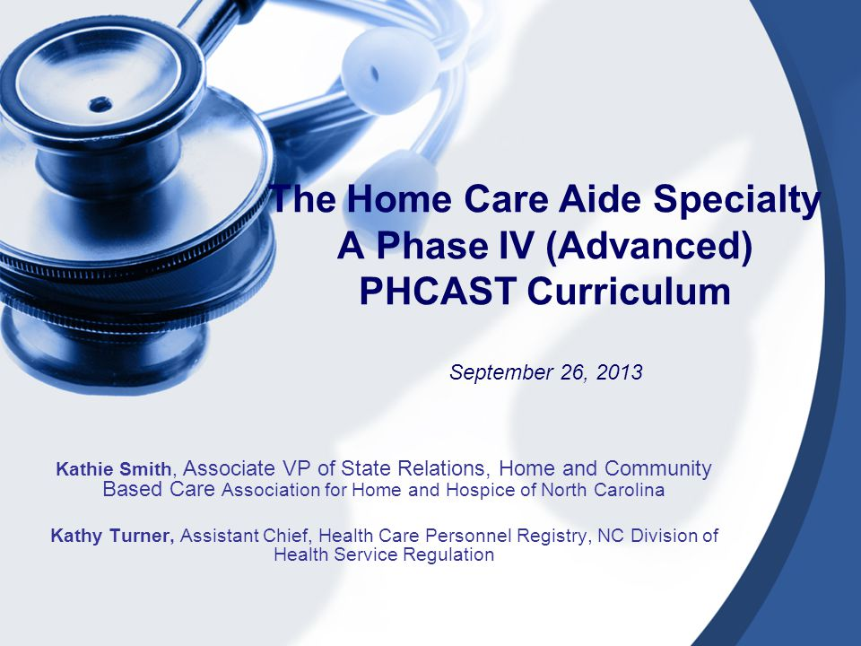 Home Care Aide Program Approval Process All Nurse Aide I training programs must obtain DHSR approval to offer the Home Care Aide training course.