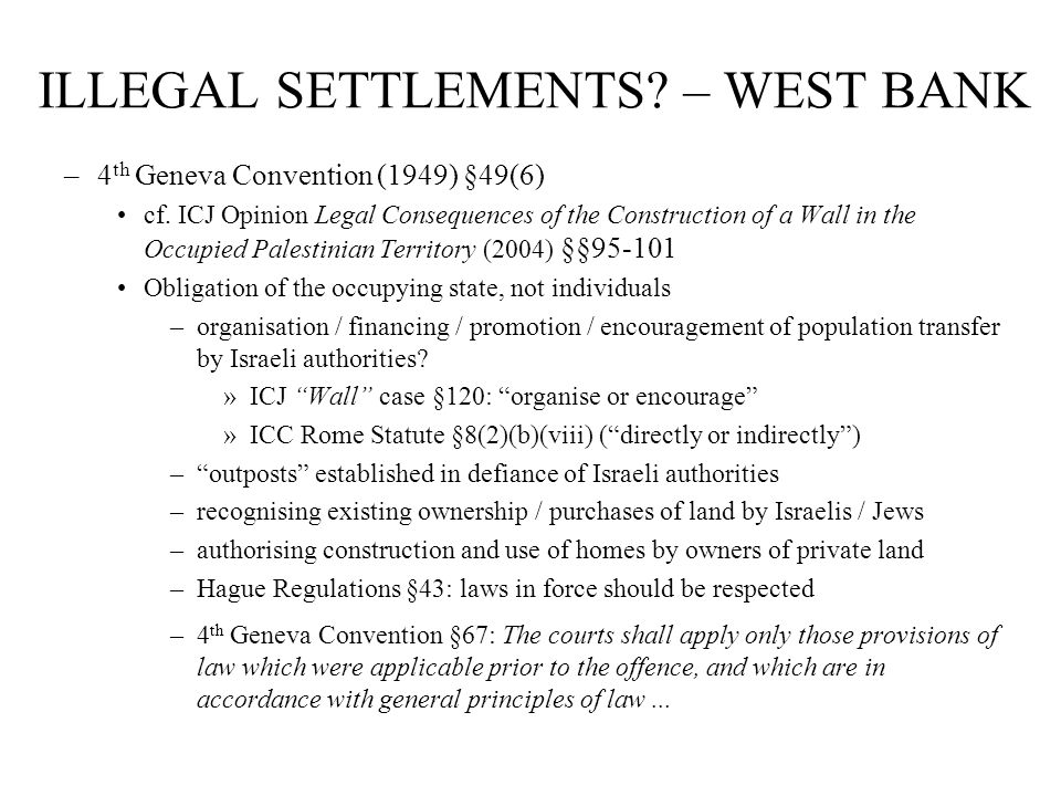 ILLEGAL SETTLEMENTS. – WEST BANK –4 th Geneva Convention (1949) §49(6) cf.