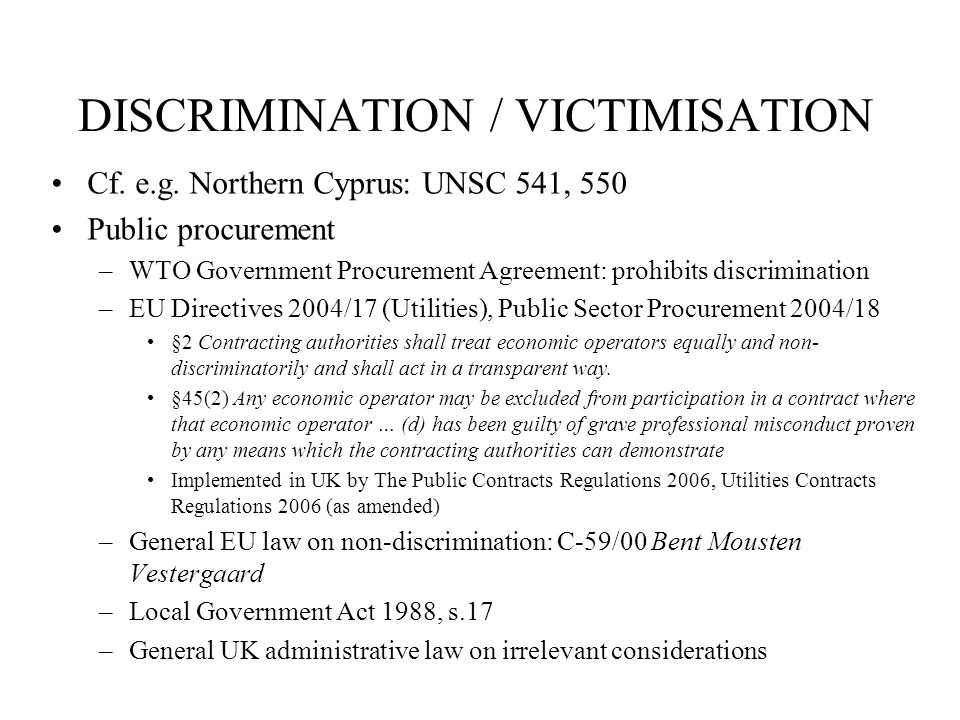 DISCRIMINATION / VICTIMISATION Cf. e.g. Northern Cyprus: UNSC 541, 550 Public procurement –WTO Government Procurement Agreement: prohibits discriminat