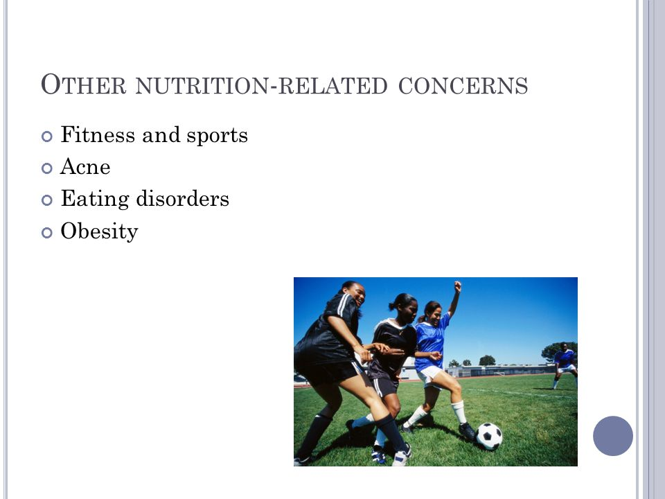 O THER NUTRITION - RELATED CONCERNS Fitness and sports Acne Eating disorders Obesity