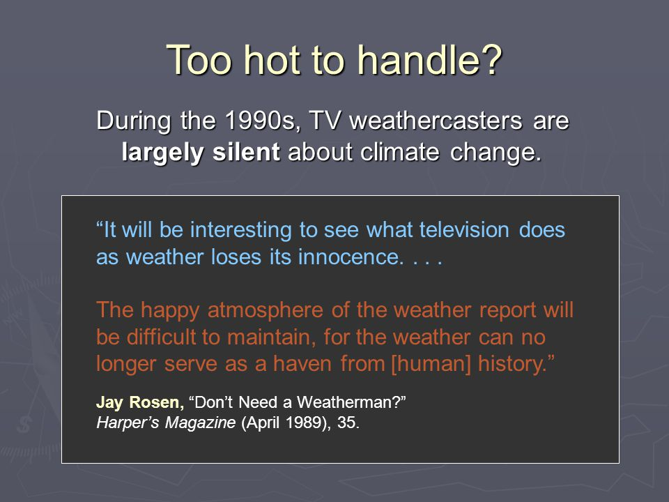 """Too hot to handle? During the 1990s, TV weathercasters are largely silent about climate change. """"It will be interesting to see what television does as"""