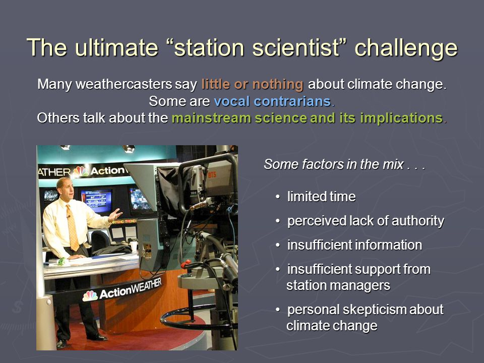 The ultimate station scientist challenge limited time limited time perceived lack of authority perceived lack of authority insufficient information insufficient information insufficient support from station managers insufficient support from station managers personal skepticism about climate change personal skepticism about climate change Some factors in the mix...