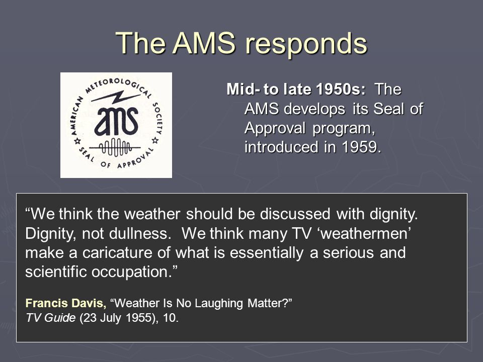 """The AMS responds Mid- to late 1950s: The AMS develops its Seal of Approval program, introduced in 1959. """" """"We think the weather should be discussed wi"""