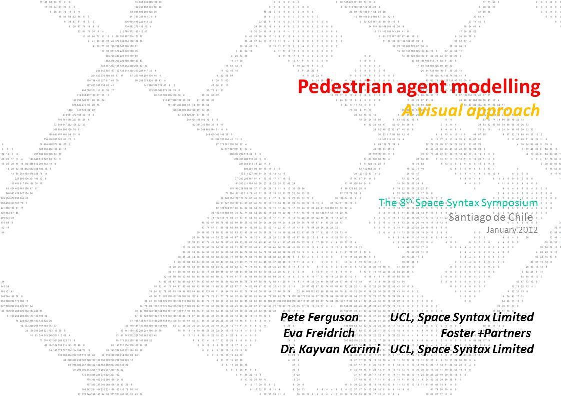 Pedestrian agent modelling A visual approach Pete FergusonUCL, Space Syntax Limited Eva Freidrich Foster +Partners Dr.