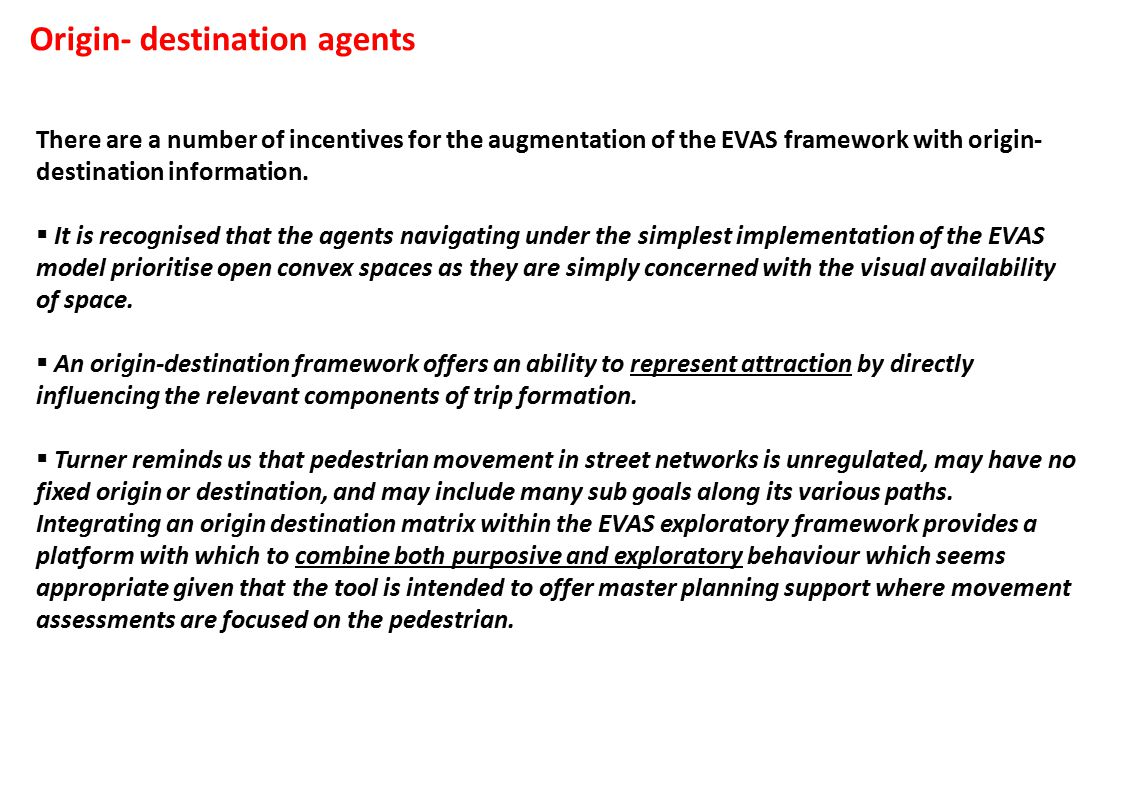 There are a number of incentives for the augmentation of the EVAS framework with origin- destination information.