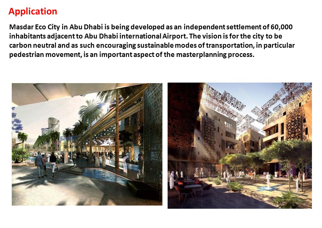 Masdar Eco City in Abu Dhabi is being developed as an independent settlement of 60,000 inhabitants adjacent to Abu Dhabi international Airport.