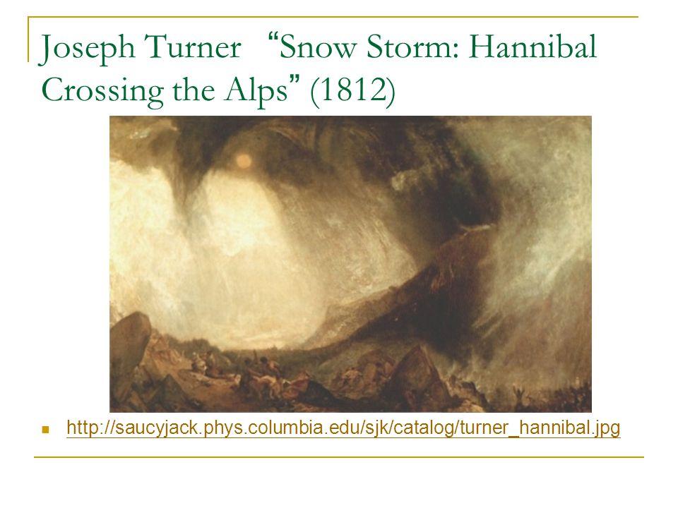 "Joseph Turner "" Snow Storm: Hannibal Crossing the Alps "" (1812) http://saucyjack.phys.columbia.edu/sjk/catalog/turner_hannibal.jpg"