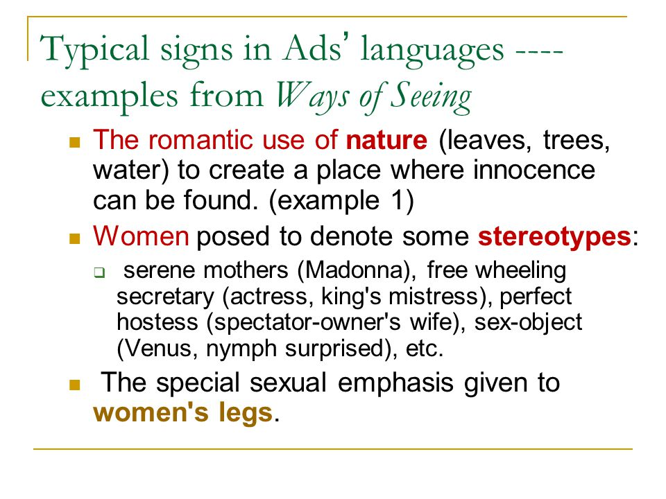 Typical signs in Ads ' languages ---- examples from Ways of Seeing The romantic use of nature (leaves, trees, water) to create a place where innocence can be found.
