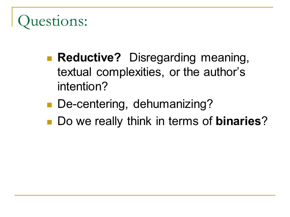 Questions: Reductive. Disregarding meaning, textual complexities, or the author's intention.