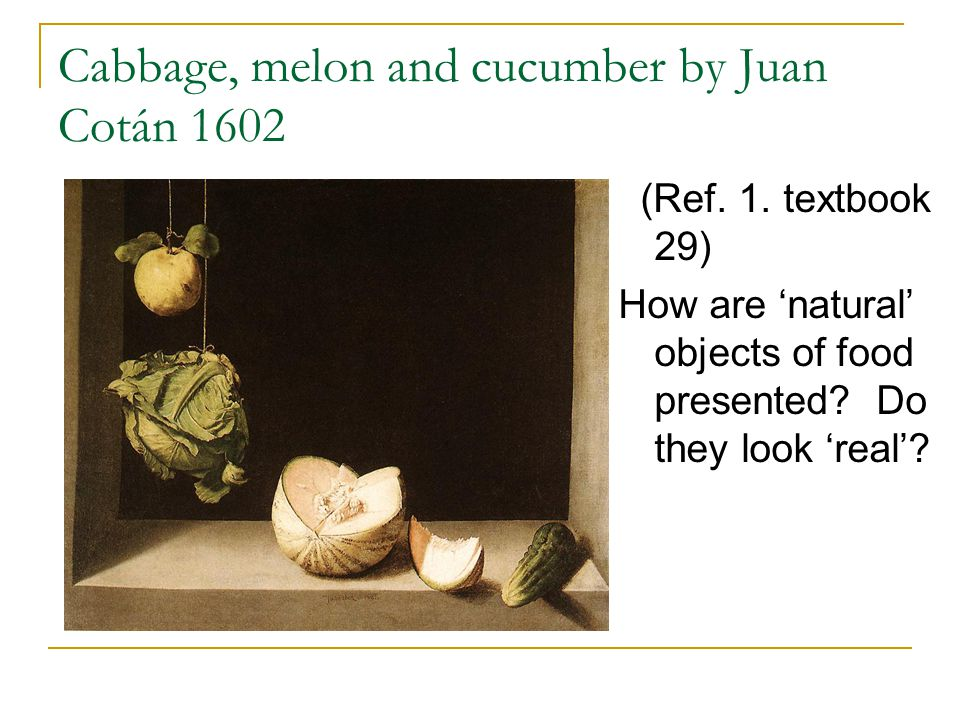Cabbage, melon and cucumber by Juan Cotán 1602 (Ref.