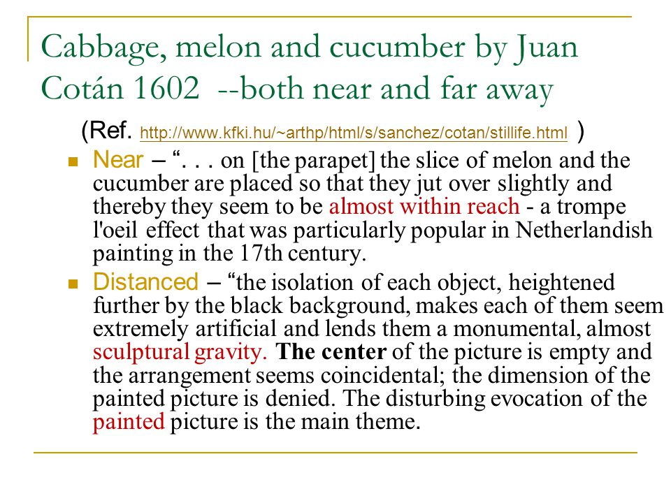 Cabbage, melon and cucumber by Juan Cotán 1602 --both near and far away (Ref.