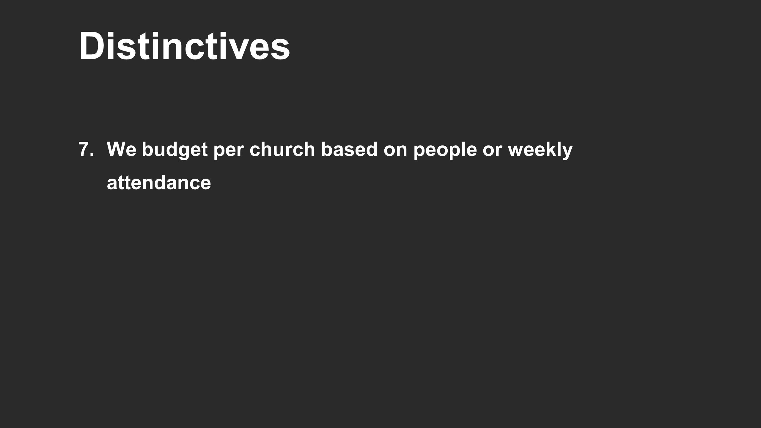 Distinctives 7.We budget per church based on people or weekly attendance