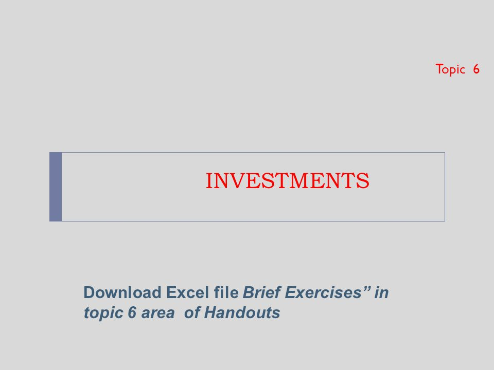 """INVESTMENTS Topic 6 Download Excel file Brief Exercises"""" in topic 6 area of Handouts"""
