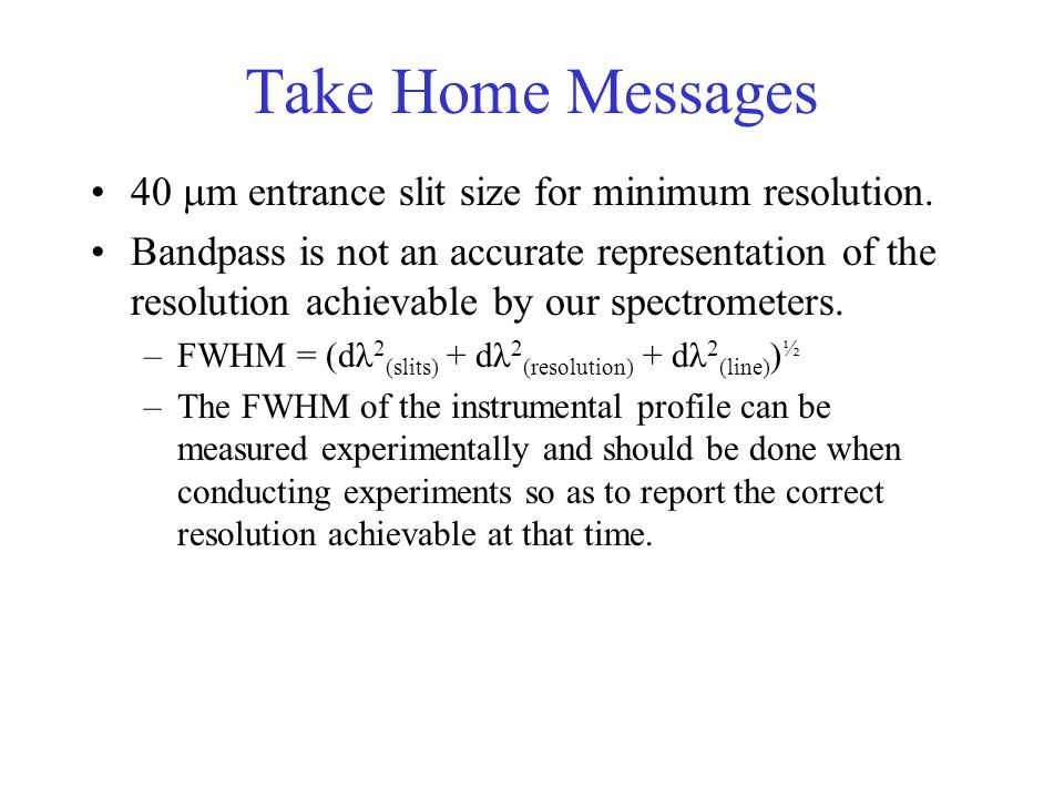 Take Home Messages 40  m entrance slit size for minimum resolution.