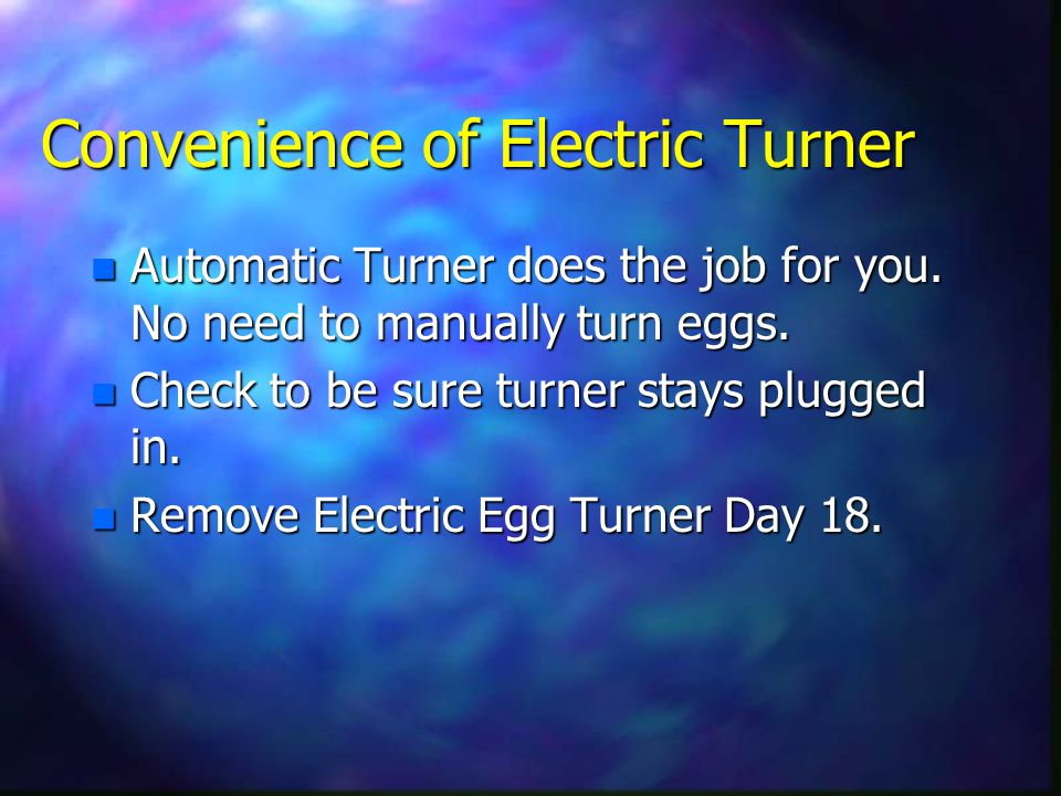 Convenience of Electric Turner n Automatic Turner does the job for you.