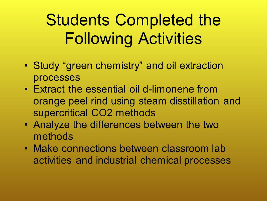 Educational Goal To understand chemical, steam and CO2 extraction methods, and their relationship to green industrial chemistry and biotechnology practices.