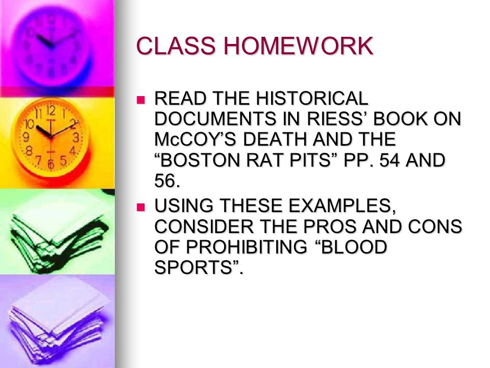 CLASS HOMEWORK READ THE HISTORICAL DOCUMENTS IN RIESS' BOOK ON McCOY'S DEATH AND THE BOSTON RAT PITS PP.