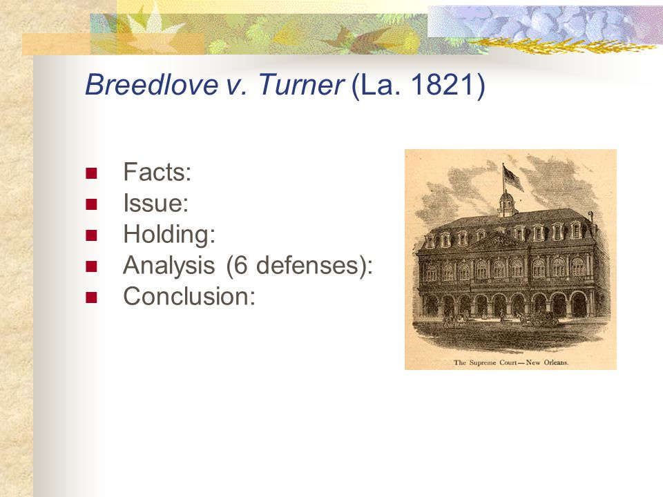 Breedlove v. Turner (La. 1821) Facts: Issue: Holding: Analysis (6 defenses): Conclusion:
