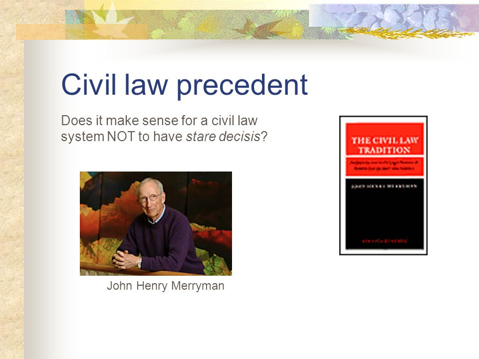 Civil law precedent Does it make sense for a civil law system NOT to have stare decisis.