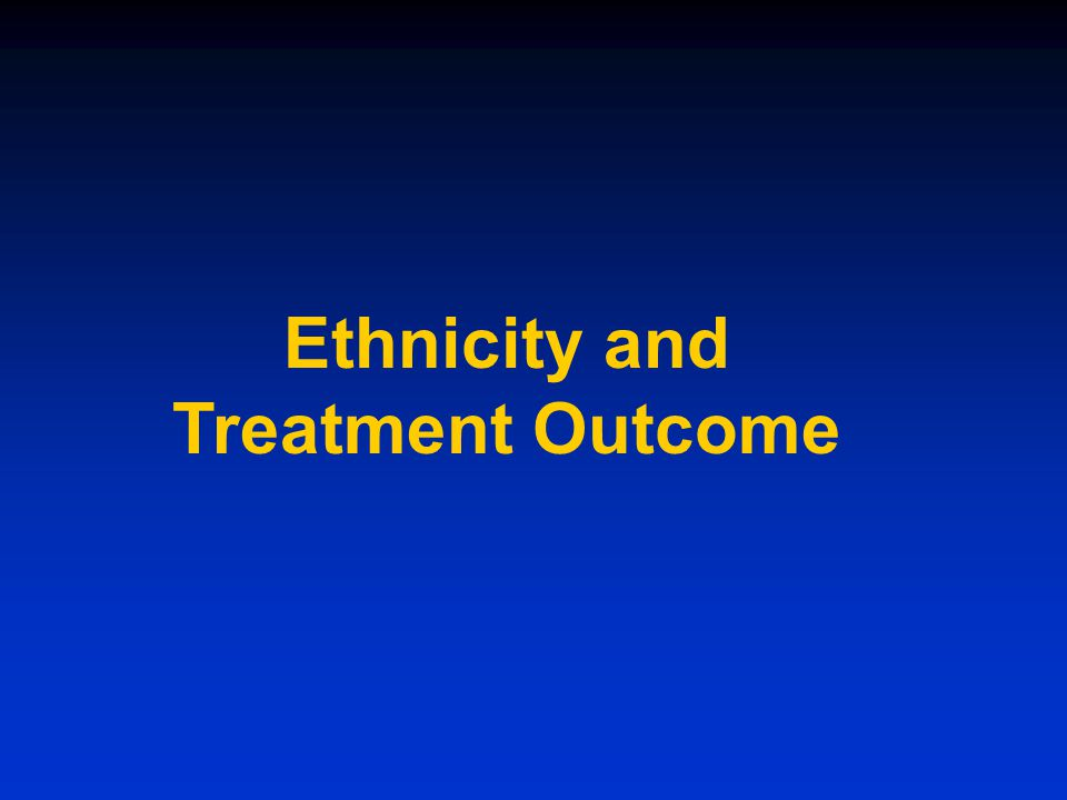 Ethnicity and Treatment Outcome
