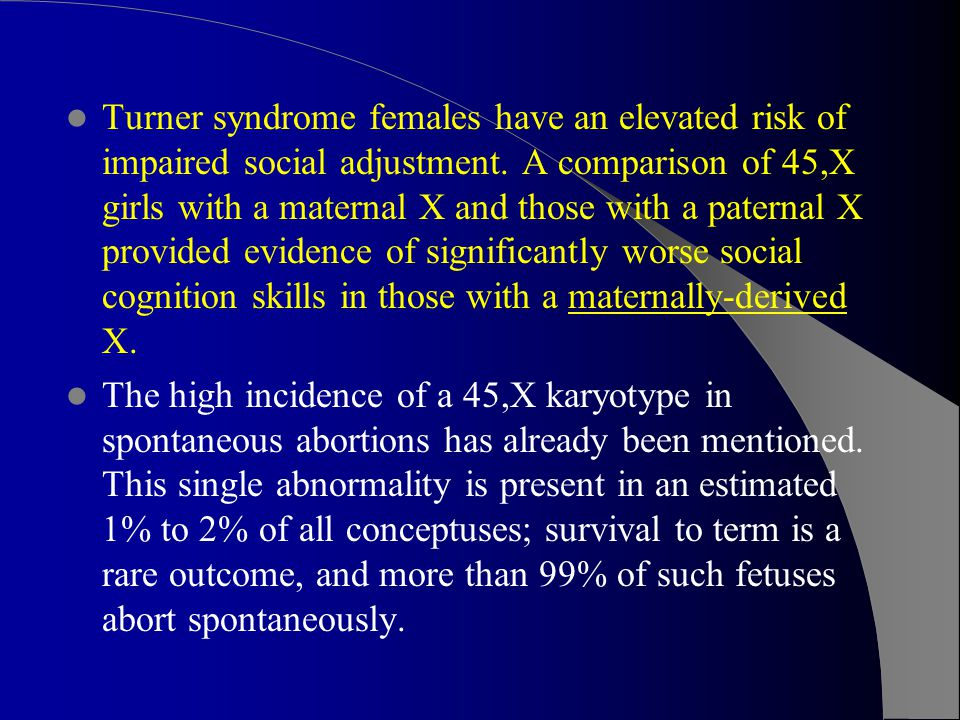 Turner syndrome females have an elevated risk of impaired social adjustment.