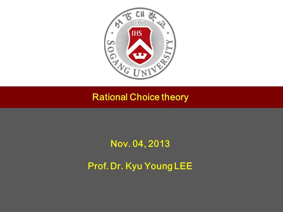 1 제목 서강대학교 교수학습센터 부소장 정유성 Rational Choice theory Nov. 04, 2013 Prof. Dr. Kyu Young LEE