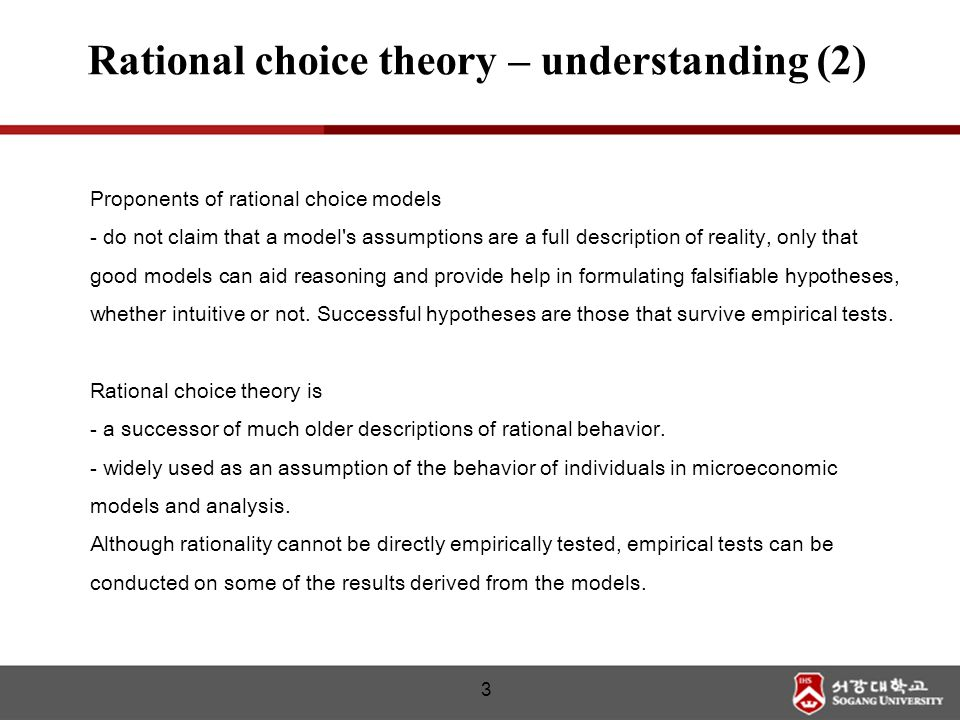 Proponents of rational choice models - do not claim that a model's assumptions are a full description of reality, only that good models can aid reason