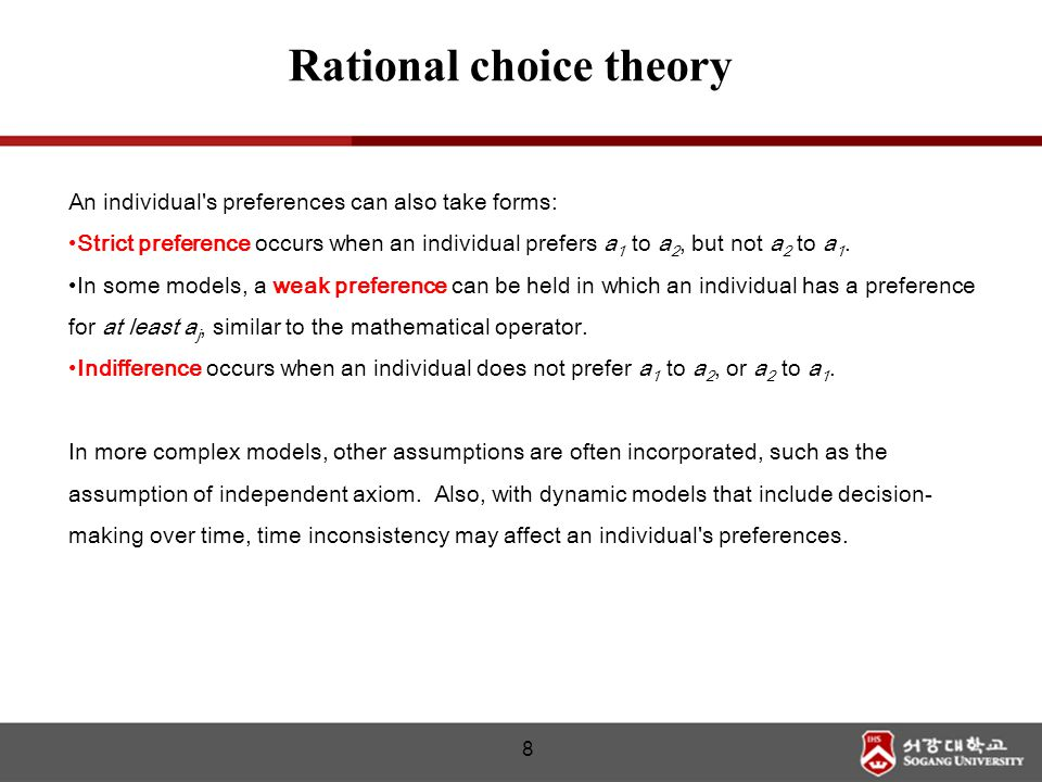 An individual's preferences can also take forms: Strict preference occurs when an individual prefers a 1 to a 2, but not a 2 to a 1. In some models, a