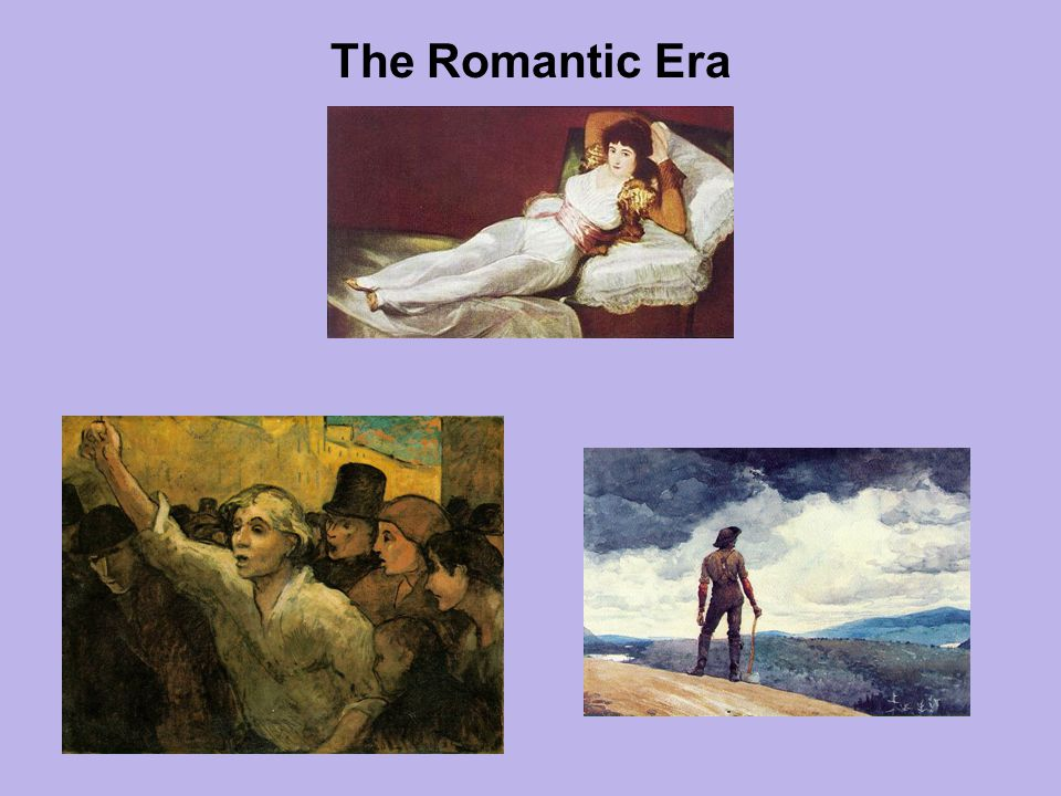 Chapter 17: The Romantic Era OUTLINE The Concerns of Romanticism The Intellectual Background Music in the Romantic Era Beethoven Instrumental Music after Beethoven The Age of the Virtuosos Musical Nationalism Opera in Italy: Verdi Opera in Germany: Wagner Romantic Art Painting and the Turn of the Century: Goya Painting and Architecture in France: Romantics and Realists Painting in Germany and England Literature in the Nineteenth Century Goethe Romantic Poetry The Novel The Romantic Era in America American Literature American Painting Outline Chapter 17