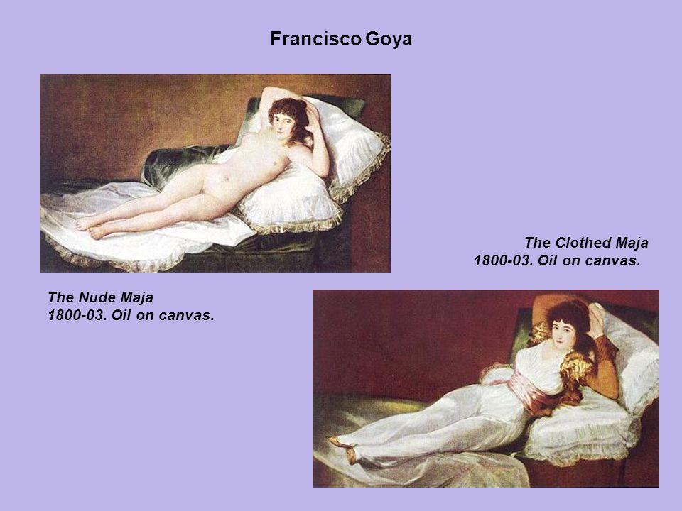 Francisco Goya The Clothed Maja 1800-03. Oil on canvas. The Nude Maja 1800-03. Oil on canvas.