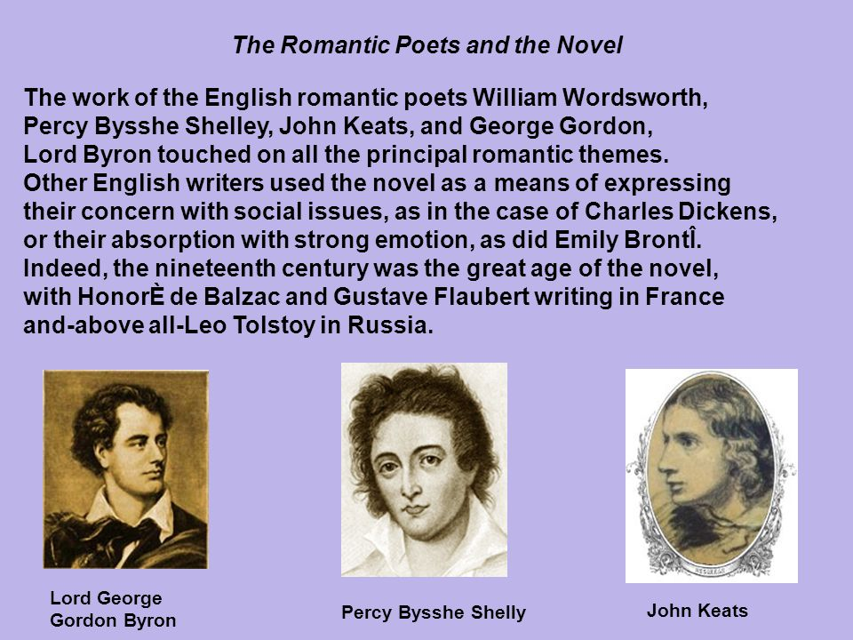 The Romantic Poets and the Novel The work of the English romantic poets William Wordsworth, Percy Bysshe Shelley, John Keats, and George Gordon, Lord