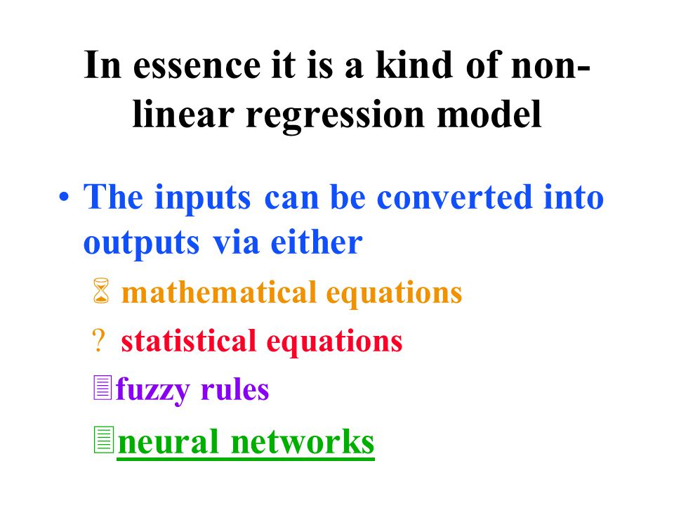In essence it is a kind of non- linear regression model The inputs can be converted into outputs via either 6 mathematical equations .