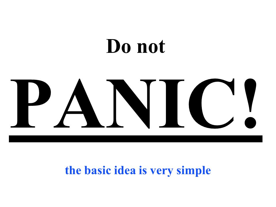 Do not PANIC! the basic idea is very simple